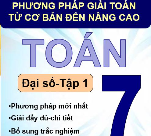 Phương pháp giải toán từ cơ bản đến nâng cao Đại số 7- Tập 1: Phiên bản sách in