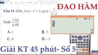 Sử Dụng CASIO để Giải Đề kiểm tra 45 phút Chương 5 Đạo Hàm ĐS&GT 11 Trắc Nghiệm Số 5